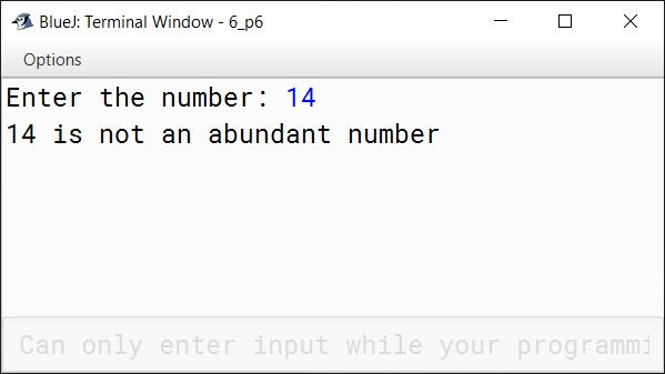BlueJ output of An Abundant number is a number for which the sum of its proper factors is greater than the number itself. Write a program to input a number and check and print whether it is an Abundant number or not. Example: Consider the number 12. Factors of 12 = 1, 2, 3, 4, 6 Sum of factors = 1 + 2 + 3 + 4 + 6 = 16 As 16 > 12 so 12 is an Abundant number.