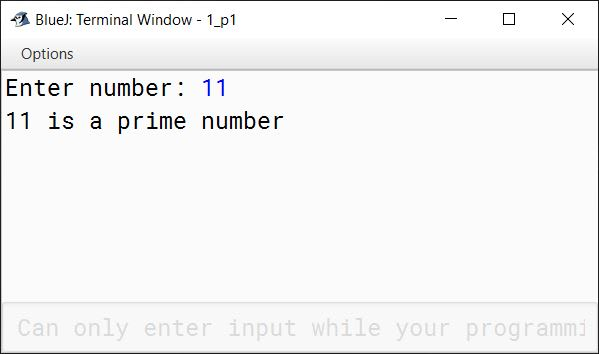 BlueJ output of Write a program in Java to accept a number. Check and print whether it is a prime number or not. A prime number is a number which is divisible by 1 and itself only. For example 2, 3, 5, 7, 11, 13 are all prime numbers.