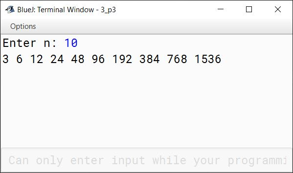 BlueJ output of Write a program in Java to print the following series: 3, 6, 12, 24, 48, ….. to n