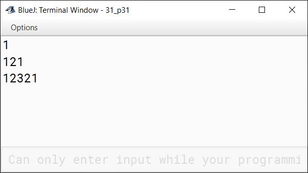 BlueJ output of Write a program in Java to display the following pattern: 1 121 12321